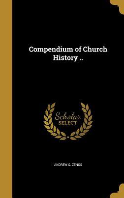 Compendium of Church History .. - Zenos, Andrew G