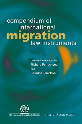 Compendium of International Migration Law Instruments - Perruchoud, Richard (Editor), and Tomolova, Katarina (Editor)