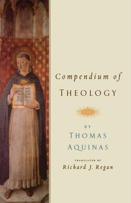 Compendium of Theology by Thomas Aquinas - Regan, Richard J