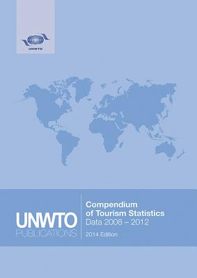 Compendium of Tourism Statistics: 2014 Edition (2008-2012) - World Tourism Organization (Unwto)