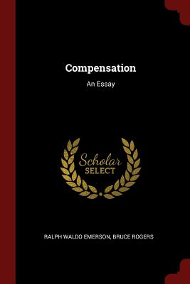 Compensation: An Essay - Emerson, Ralph Waldo
