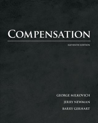 Compensation - Milkovich, George T., and Newman, Jerry M., and Gerhart, Barry A.