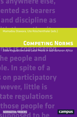 Competing Norms: State Regulations and Local Praxis in Sub-Saharan Africa - Diawara, Mamadou (Editor), and Roschenthaler, Ute (Editor)