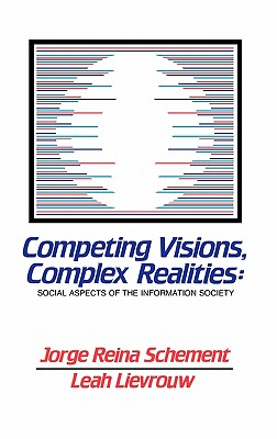 Competing Visions, Complex Realities: Social Aspects of the Information Society - Schement, Jorge Reina, and Lievrouw, Leah