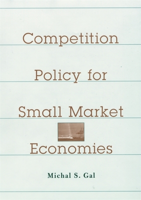 Competition Policy for Small Market Economies - Gal, Michal S
