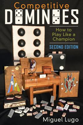 Competitive Dominoes: How to Play Like a Champion - Second Edition - Lugo, Miguel