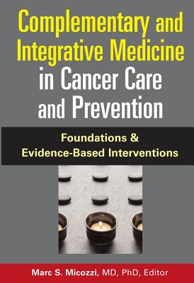 Complementary and Integrative Medicine in Cancer Care and Prevention - Micozzi, Mark S (Editor)