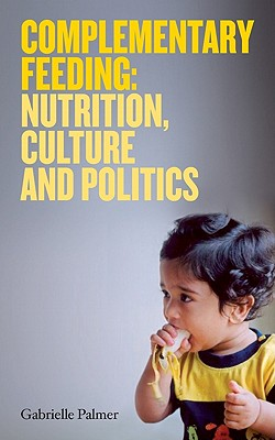 Complementary Feeding: Nutrition, Culture and Politics - Palmer, Gabrielle