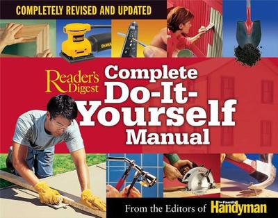 Complete Do-It-Yourself Manual: Completely Revised and Updated - Family Handyman Magazine Editors, Family Handyman Magazine Editors, and Family Handyman, and Editors of the Family Handyman