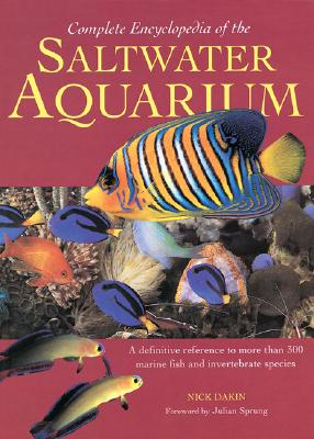 Complete Encyclopedia of the Saltwater Aquarium - Dakin, Nick, and Sprung, Julian (Foreword by)