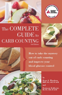 Complete Guide to Carb Counting: How to Take the Mystery Out of Carb Counting and Improve Your Blood Glucose Control - Warshaw, Hope S., and Kulkarni, Karmeen