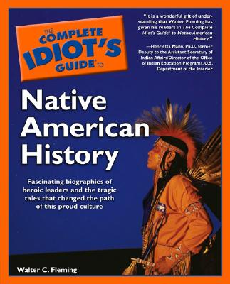 Complete Idiot's Guide to Native American History - Fleming, Walter C