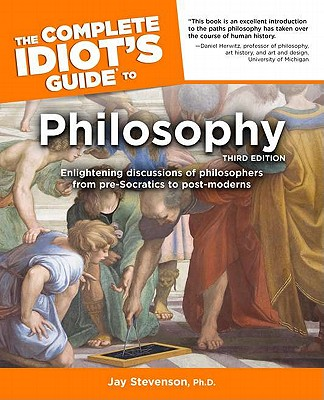 Complete Idiot's Guide to Philosophy - Stevenson, Jay, PhD.