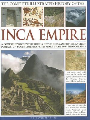 Complete Illustrated History of the Ancient Inca Empire - Jones, David