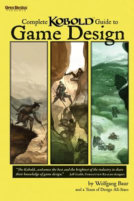 Complete Kobold Guide to Game Design - Greenwood, Ed, and Cook, Monte, and Stackpole, Michael a