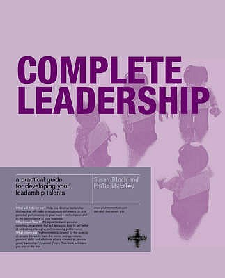 Complete Leadership: A practical guide for developing your leadership talents - Bloch, Susan, and Whiteley, Phillip