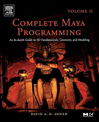 Complete Maya Programming Volume II: An In-Depth Guide to 3D Fundamentals, Geometry, and Modeling - Gould, David