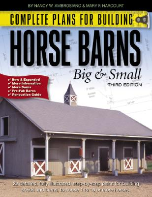 Complete Plans for Building Horse Barns Big and Small - Ambrosiano, Nancy W, and Harcourt, Mary F