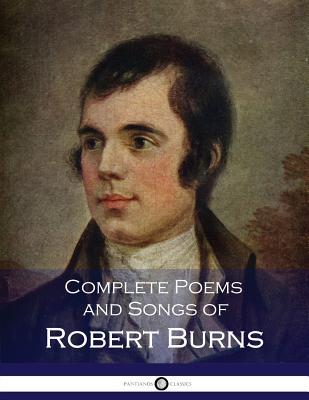 Complete Poems and Songs of Robert Burns - Burns, Robert
