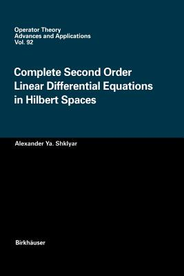 Complete Second Order Linear Differential Equations in Hilbert Spaces - Shklyar, Alexander Ya