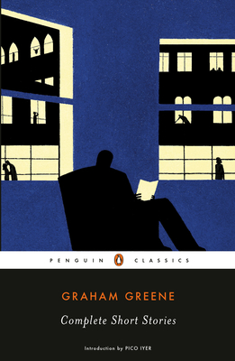 Complete Short Stories (Greene, Graham) - Greene, Graham, and Iyer, Pico (Introduction by)