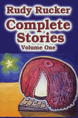 Complete Stories, Volume One - Rucker, Rudy