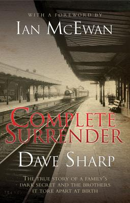 Complete Surrender: The True Story of a Family's Dark Secret and the Brothers It Tore Apart at Birth - Sharp, Dave