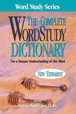 Complete Word Study Dictionary: New Testament - Zodhiates, Spiros, Dr. (Editor)