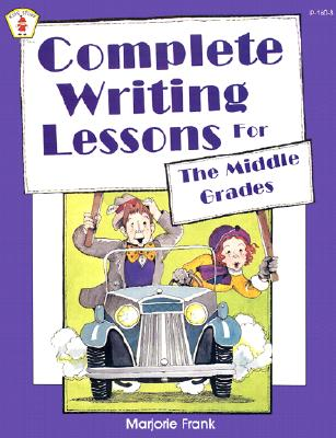 Complete Writing Lessons for the Middle Grades - Frank, Marjorie, and Sharpe, Sally (Editor)