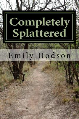 Completely Splattered: A String of Poems for the Fallen - Hodson, Emily Eileen