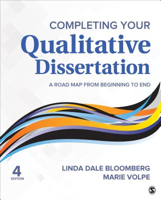 Completing Your Qualitative Dissertation: A Road Map from Beginning to End - Bloomberg, Linda Dale, and Volpe, Marie F