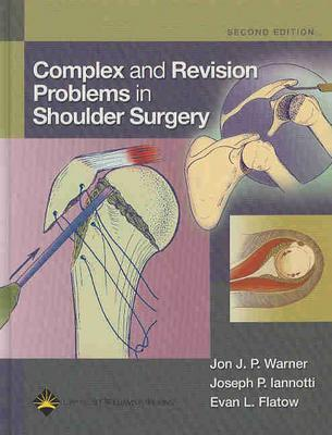 Complex and Revision Problems in Shoulder Surgery - Warner, Jon J P, MD (Editor), and Iannotti, Joseph P, MD, PhD (Editor), and Flatow, Evan (Editor)