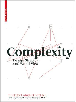 Complexity: Design Strategy and World View - Gleiniger, Andrea (Contributions by), and Vrachliotis, Georg (Contributions by), and Bellut, Clemens (Contributions by)