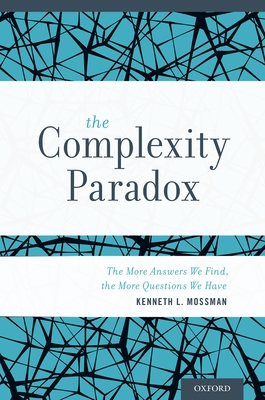 Complexity Paradox: The More Answers We Find, the More Questions We Have - Mossman, Kenneth