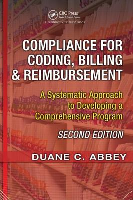 Compliance for Coding, Billing & Reimbursement: A Systematic Approach to Developing a Comprehensive Program - Abbey, Duane C