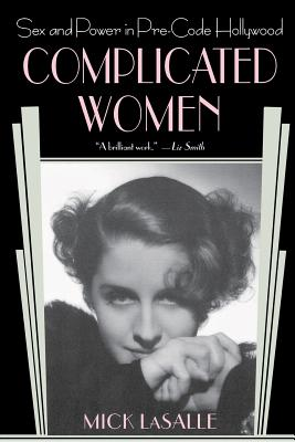 Complicated Women: Sex and Power in Pre-Code Hollywood - Lasalle, Mick