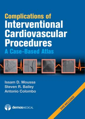 Complications of Interventional Cardiovascular Procedures: A Case-Based Atlas - Moussa, Issam D, MD