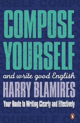 Compose Yourself: And Write Good English - Blamires, Harry