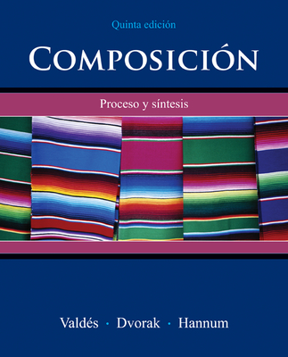 Composición: Proceso Y Síntesis - Valdes, Guadalupe, and Dvorak, Trisha, and Hannum, Thomasina Pagan