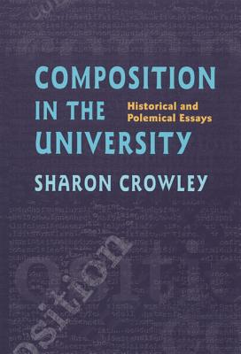 Composition in the University: Historical and Polemical Essays - Crowley, Sharon, Professor