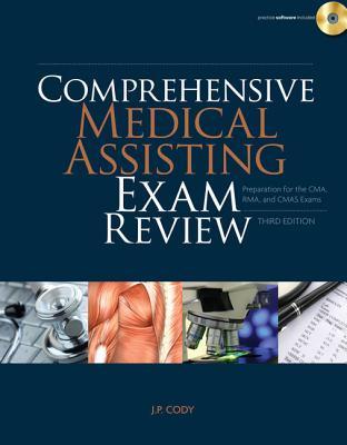 Comprehensive Medical Assisting Exam Review: Preparation for the CMA, Rma and Cmas Exams (Book Only) - Cody, J P