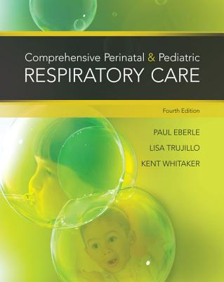 Comprehensive Perinatal & Pediatric Respiratory Care - Whitaker, Kent, M.Ed, RRT