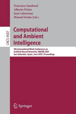 Computational and Ambient Intelligence: 9th International Work-Conference on Artificial Neural Networks, IWANN 2007, San Sebastian, Spain, June 20-22, 2007, Proceedings - Sandoval, Francisco (Editor)