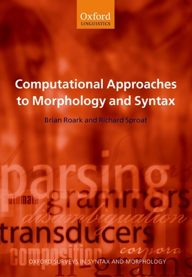 Computational Approaches to Morphology and Syntax - Roark, Brian, and Sproat, Richard