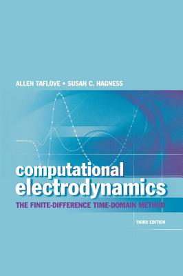 Computational Electrodynamics: The Finite-Difference Time-Domain Method - Taflove, Allen, and Hagness, Susan C