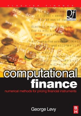 Computational Finance: Numerical Methods for Pricing Financial Instruments - Levy, George