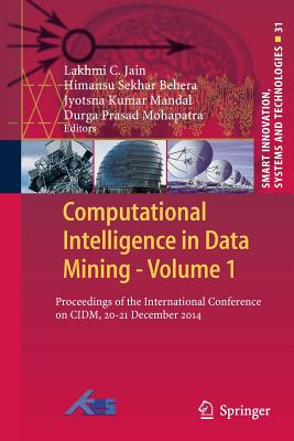 Computational Intelligence in Data Mining - Volume 1: Proceedings of the International Conference on CIDM, 20-21 December 2014 - Jain, Lakhmi C (Editor), and Behera, Himansu Sekhar (Editor), and Mandal, Jyotsna Kumar (Editor)