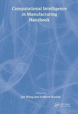 Computational Intelligence in Manufacturing Handbook - Wang, Jun (Editor)