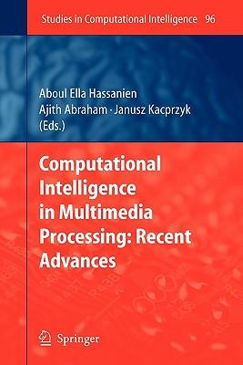 Computational Intelligence in Multimedia Processing: Recent Advances - Hassanien, Aboul-Ella (Editor), and Abraham, Ajith (Editor), and Kacprzyk, Janusz (Editor)