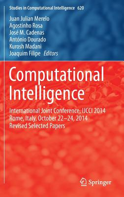 Computational Intelligence: International Joint Conference, Ijcci 2014 Rome, Italy, October 22-24, 2014 Revised Selected Papers - Merelo, Juan Julian (Editor)